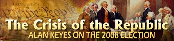 Click to visit The Crisis of the Republic - Alan Keyes on the 2008 Election